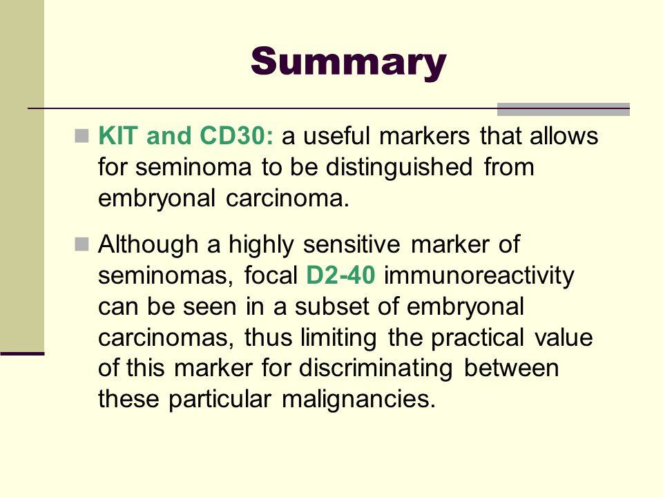 Summary KIT and CD30: a useful markers that allows for seminoma to be distinguished from embryonal carcinoma.