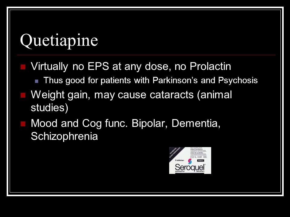 Quetiapine Virtually no EPS at any dose, no Prolactin