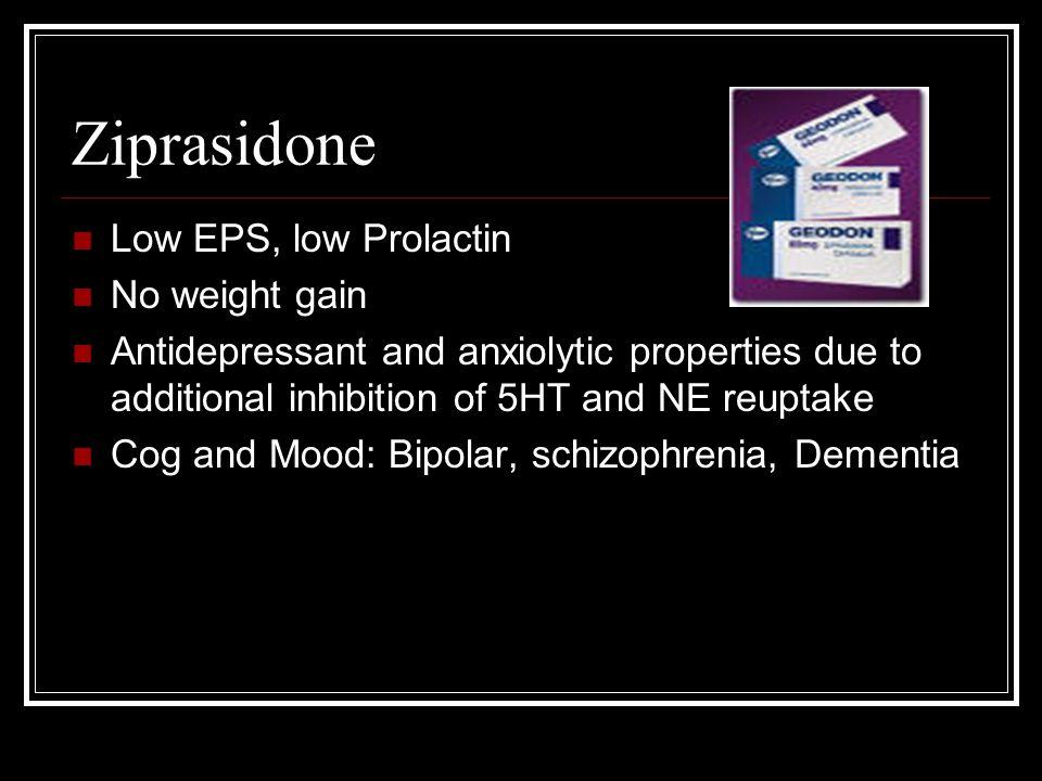 Ziprasidone Low EPS, low Prolactin No weight gain
