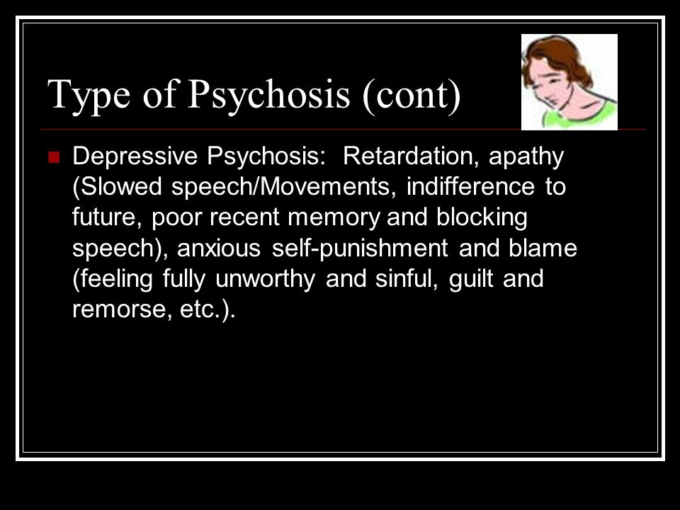 Type of Psychosis (cont)