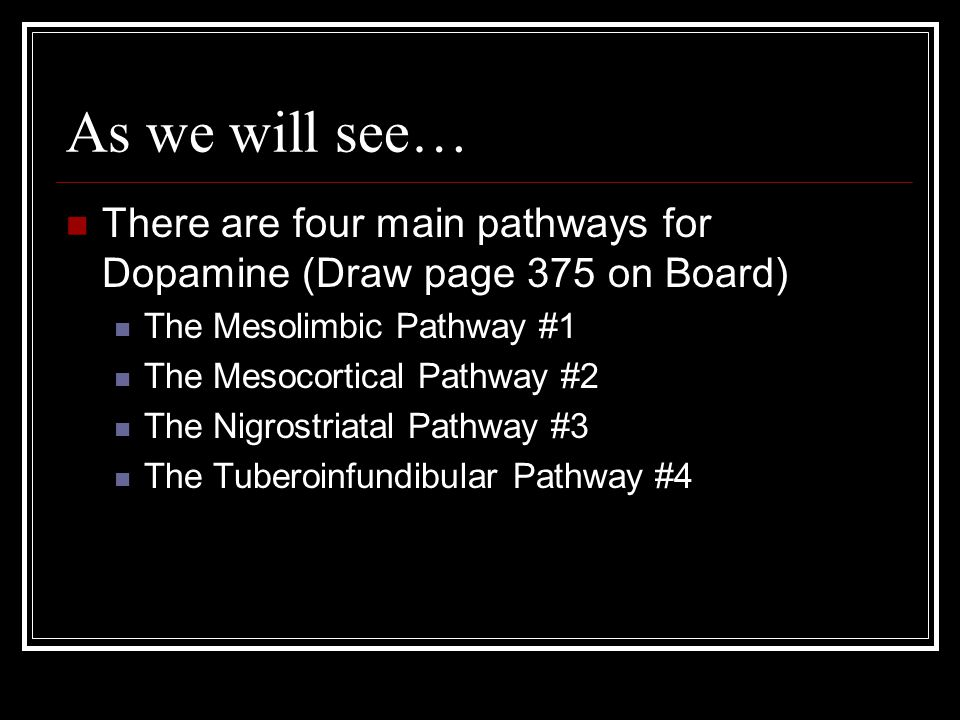 As we will see… There are four main pathways for Dopamine (Draw page 375 on Board) The Mesolimbic Pathway #1.