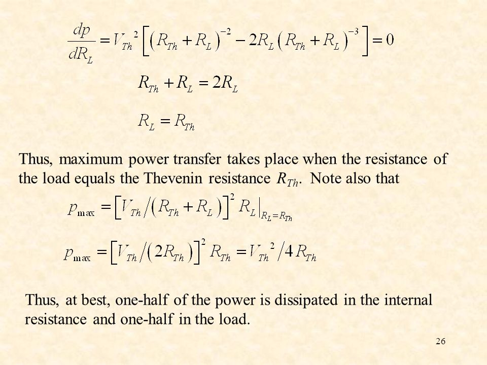 Thus, maximum power transfer takes place when the resistance of the load equals the Thevenin resistance RTh. Note also that