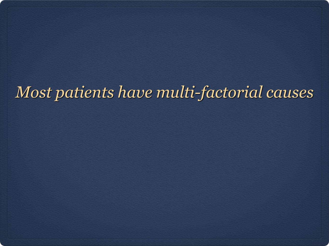 Most patients have multi-factorial causes