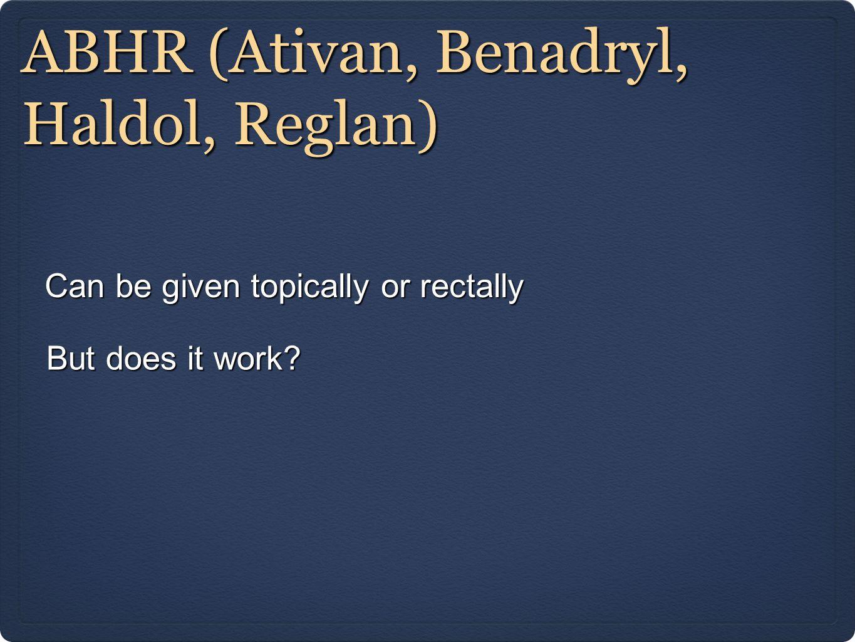 ABHR (Ativan, Benadryl, Haldol, Reglan)