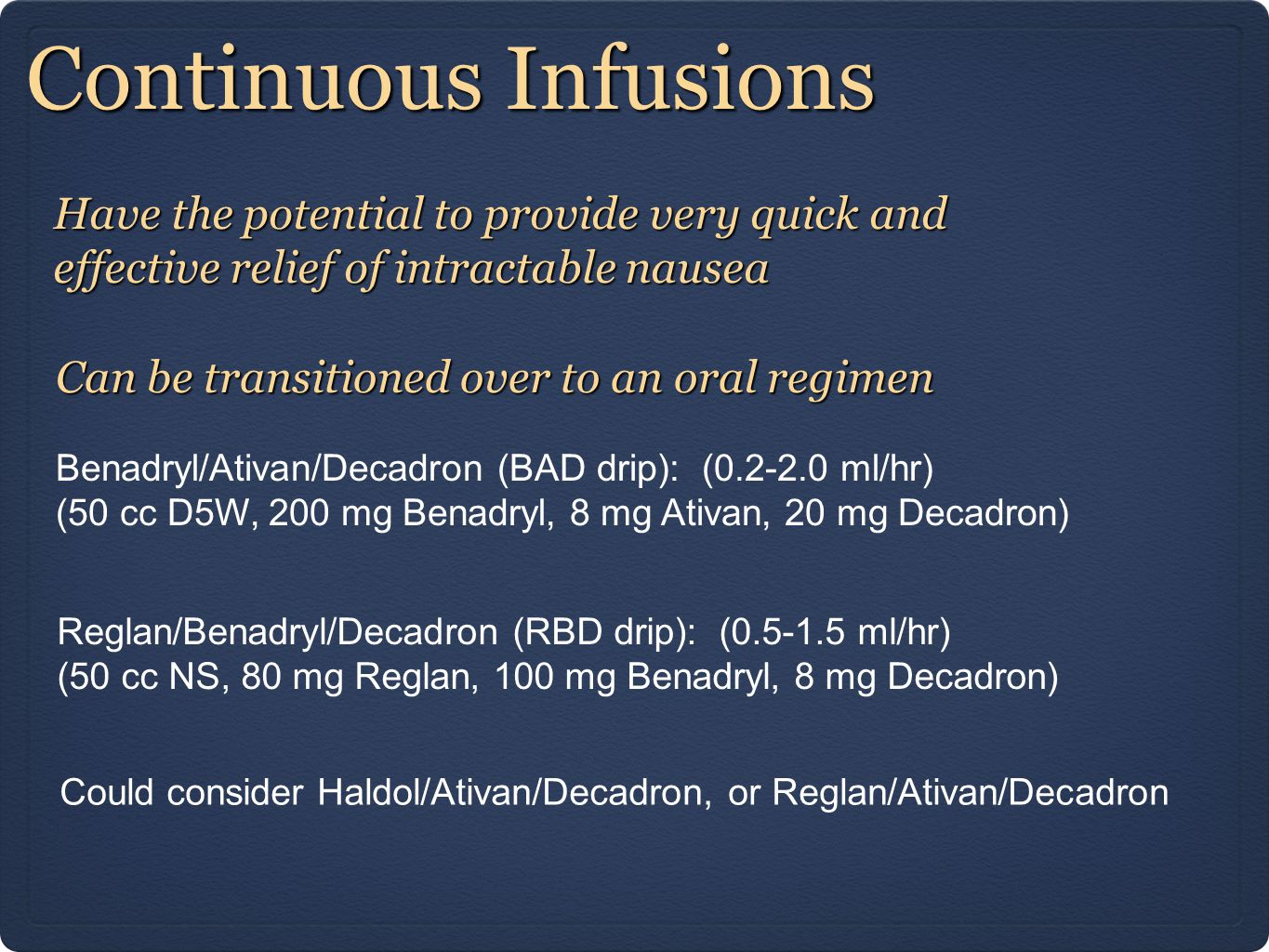 Continuous Infusions Have the potential to provide very quick and effective relief of intractable nausea.