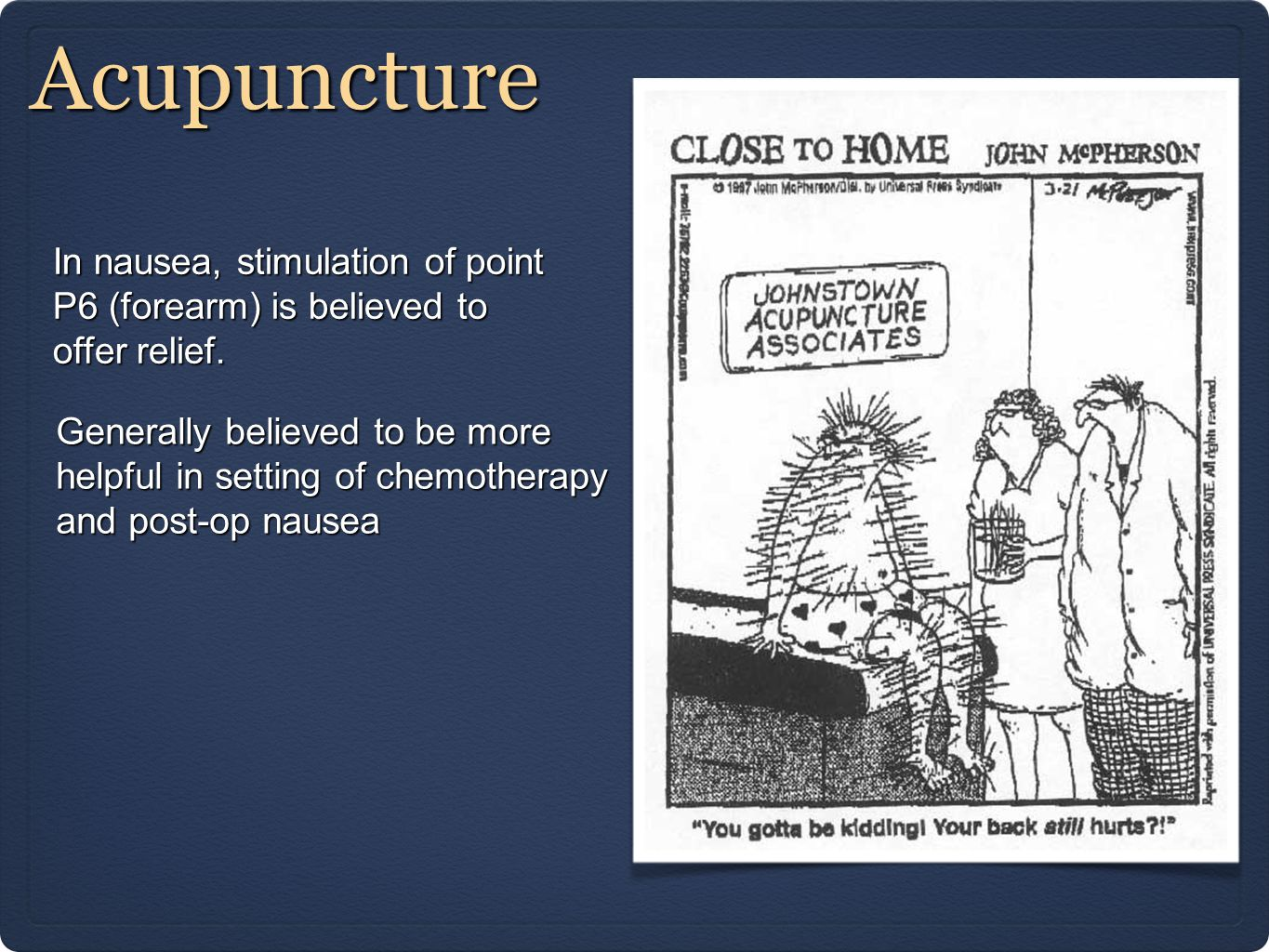 Acupuncture In nausea, stimulation of point P6 (forearm) is believed to offer relief.