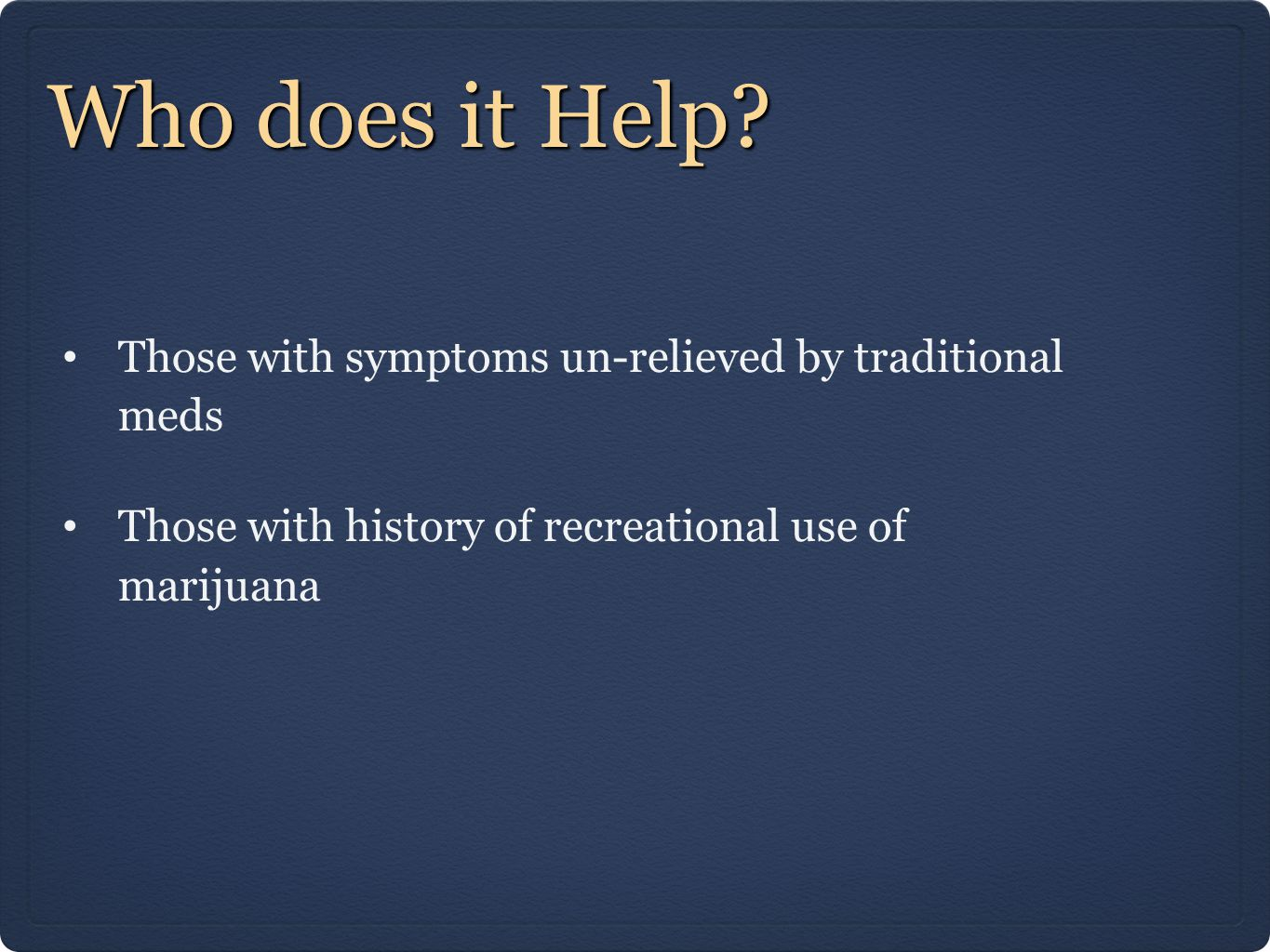 Who does it Help Those with symptoms un-relieved by traditional meds