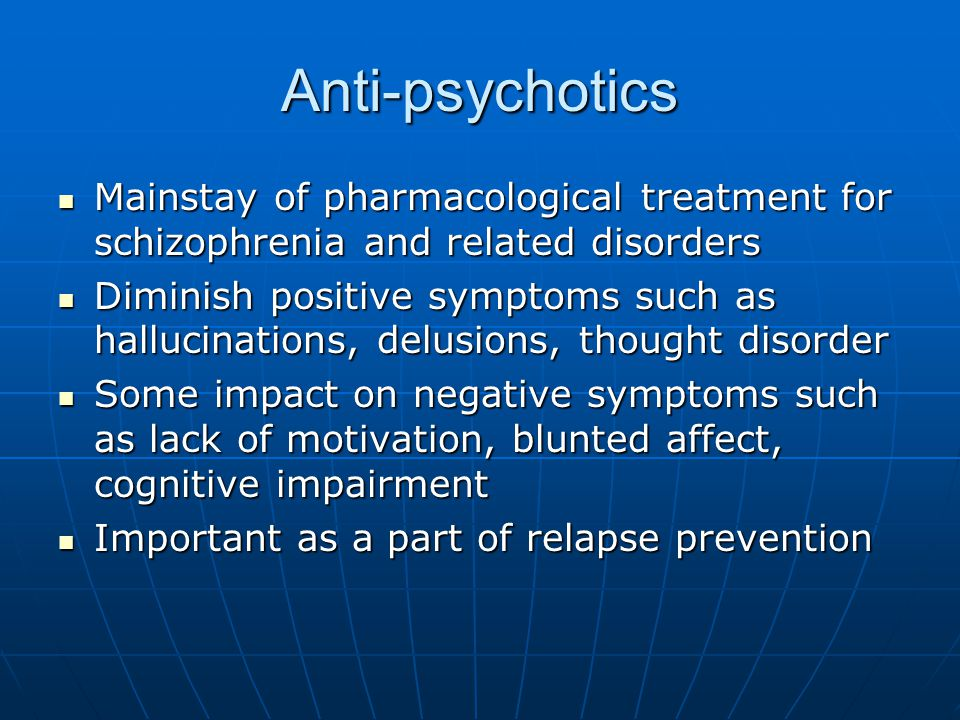 Anti-psychotics Mainstay of pharmacological treatment for schizophrenia and related disorders.