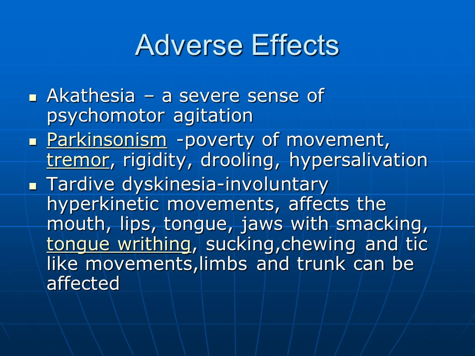 Adverse Effects Akathesia – a severe sense of psychomotor agitation