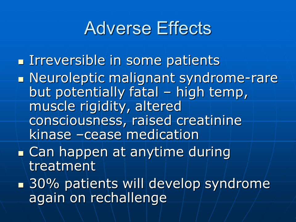 Adverse Effects Irreversible in some patients