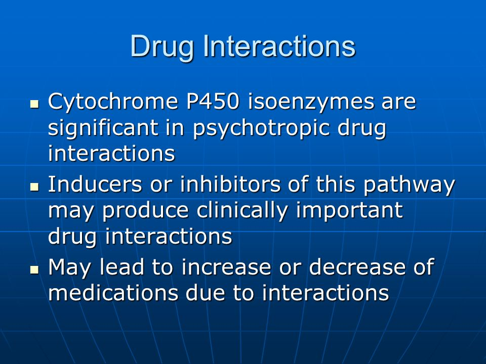 Drug Interactions Cytochrome P450 isoenzymes are significant in psychotropic drug interactions.