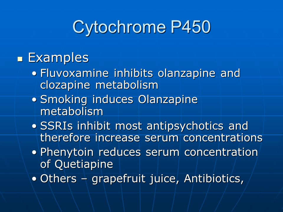 Cytochrome P450 Examples. Fluvoxamine inhibits olanzapine and clozapine metabolism. Smoking induces Olanzapine metabolism.