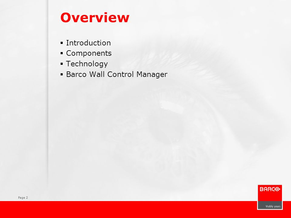 Overview Introduction Components Technology Barco Wall Control Manager