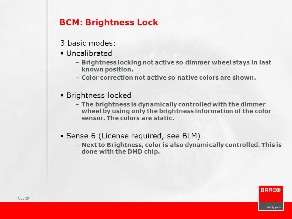 BCM: Brightness Lock 3 basic modes: Uncalibrated Brightness locked