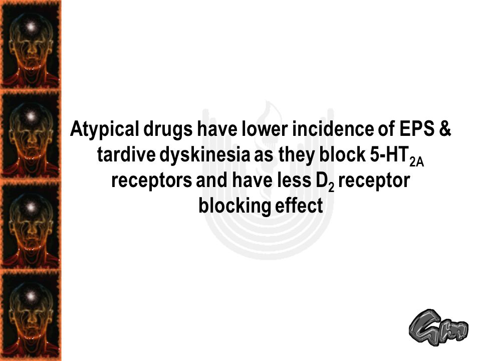 Atypical drugs have lower incidence of EPS & tardive dyskinesia as they block 5-HT2A receptors and have less D2 receptor blocking effect