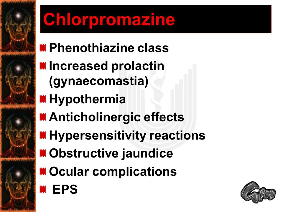 Chlorpromazine Phenothiazine class Increased prolactin (gynaecomastia)