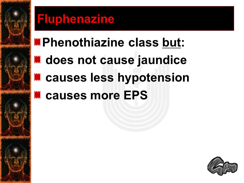 Fluphenazine Phenothiazine class but: does not cause jaundice.