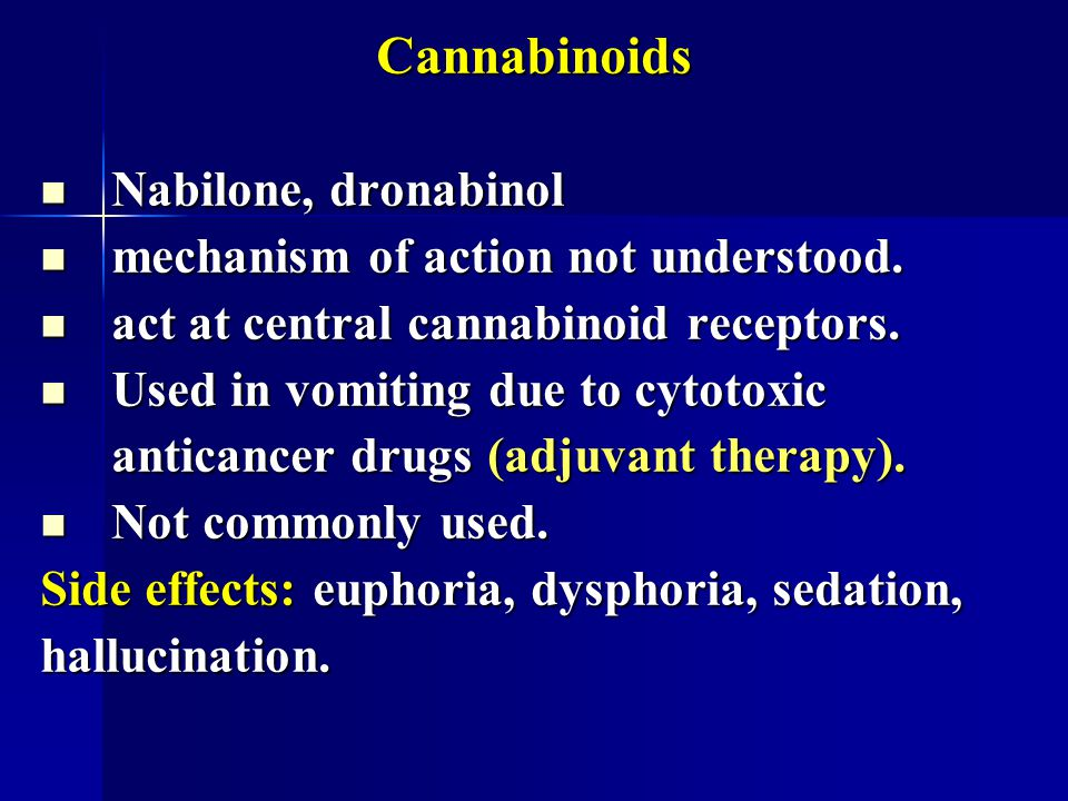 Cannabinoids Nabilone, dronabinol mechanism of action not understood.