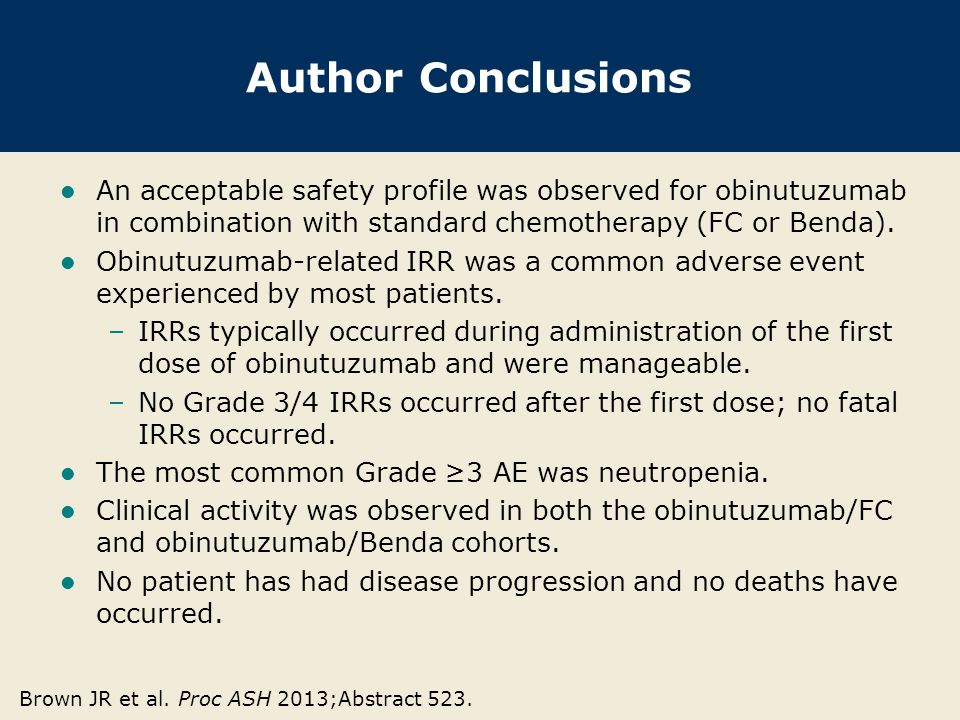 Author Conclusions An acceptable safety profile was observed for obinutuzumab in combination with standard chemotherapy (FC or Benda).