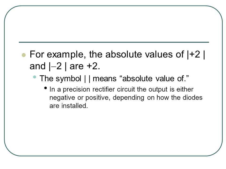 For example, the absolute values of |+2 | and |2 | are +2.