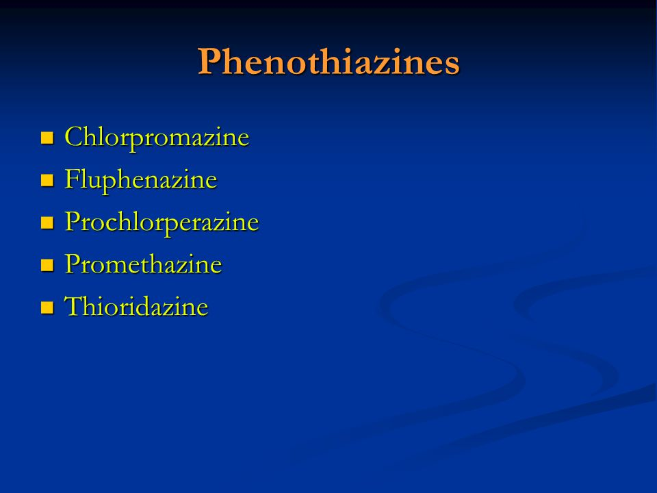Phenothiazines Chlorpromazine Fluphenazine Prochlorperazine