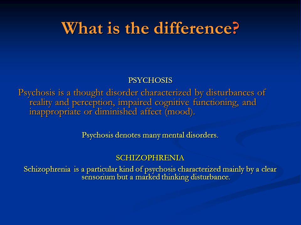 Psychosis denotes many mental disorders.