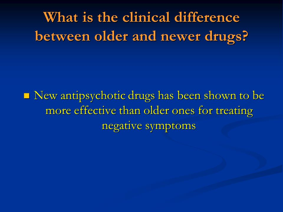 What is the clinical difference between older and newer drugs