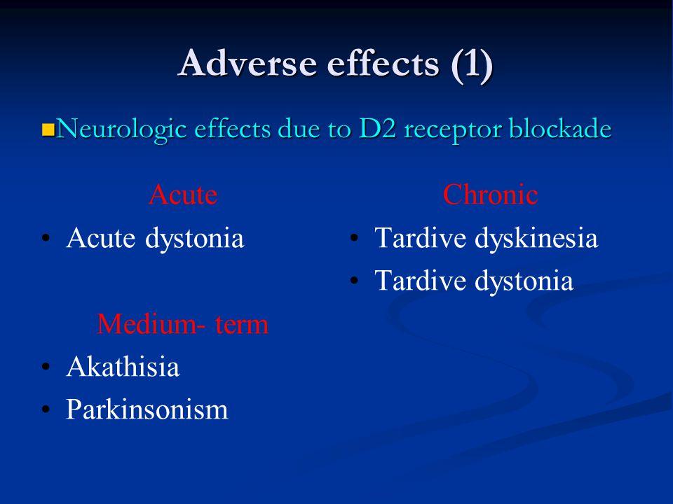 Adverse effects (1) Neurologic effects due to D2 receptor blockade
