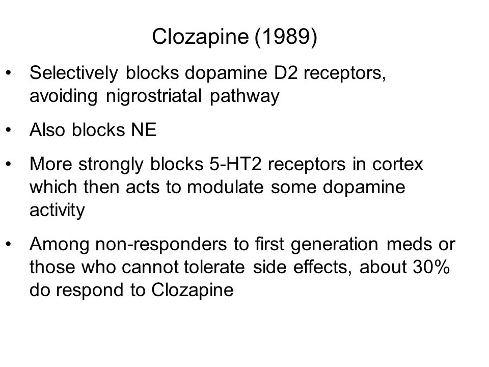 Clozapine (1989) Selectively blocks dopamine D2 receptors, avoiding nigrostriatal pathway. Also blocks NE.