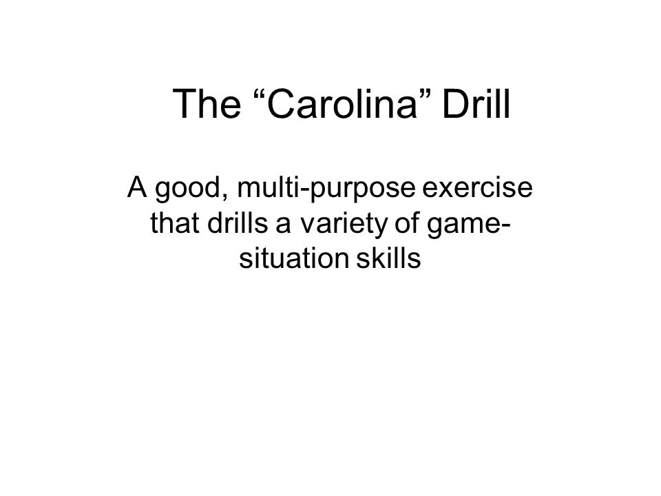 The Carolina Drill A good, multi-purpose exercise that drills a variety of game-situation skills