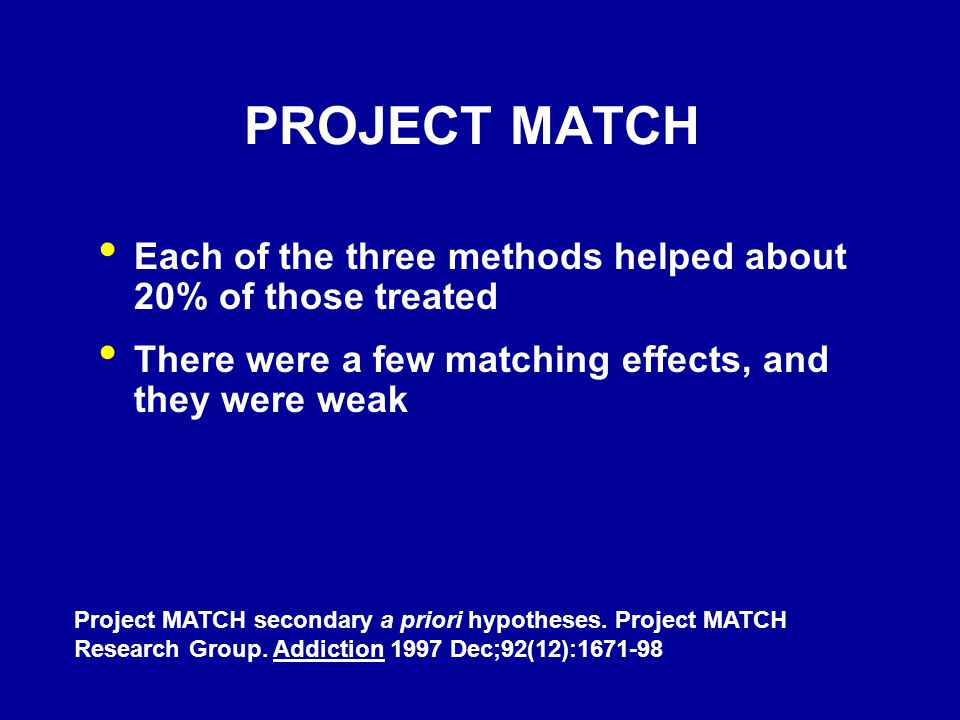 PROJECT MATCH Each of the three methods helped about 20% of those treated. There were a few matching effects, and they were weak.
