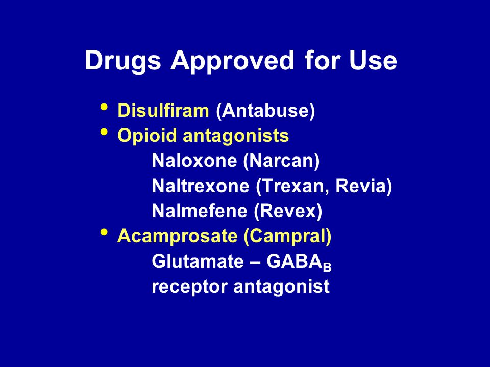 Drugs Approved for Use Disulfiram (Antabuse) Opioid antagonists