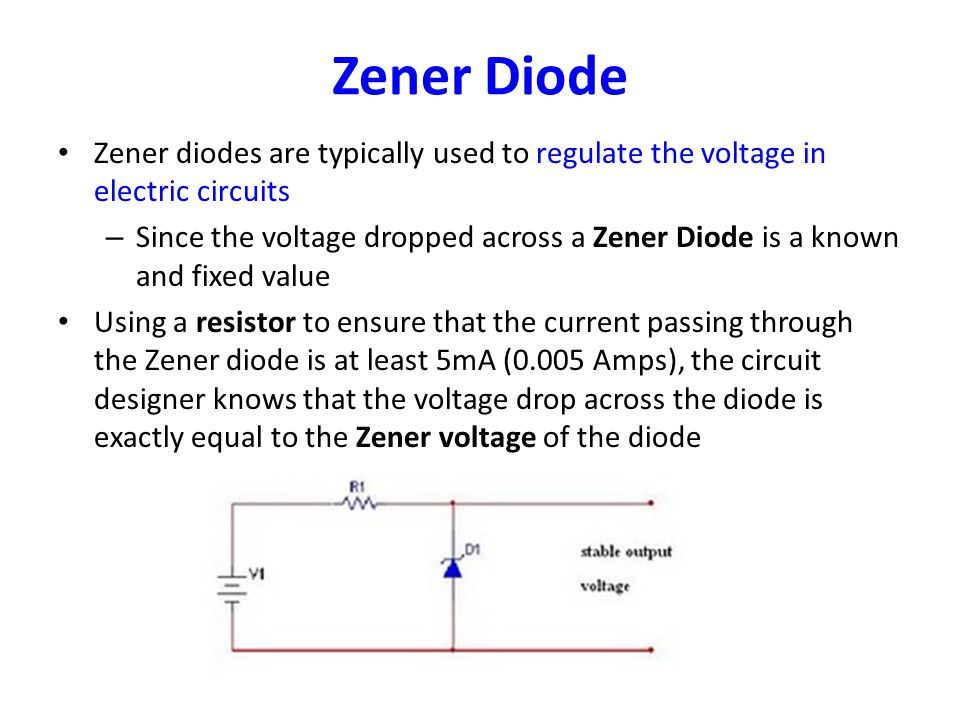 Zener Diode Zener diodes are typically used to regulate the voltage in electric circuits.