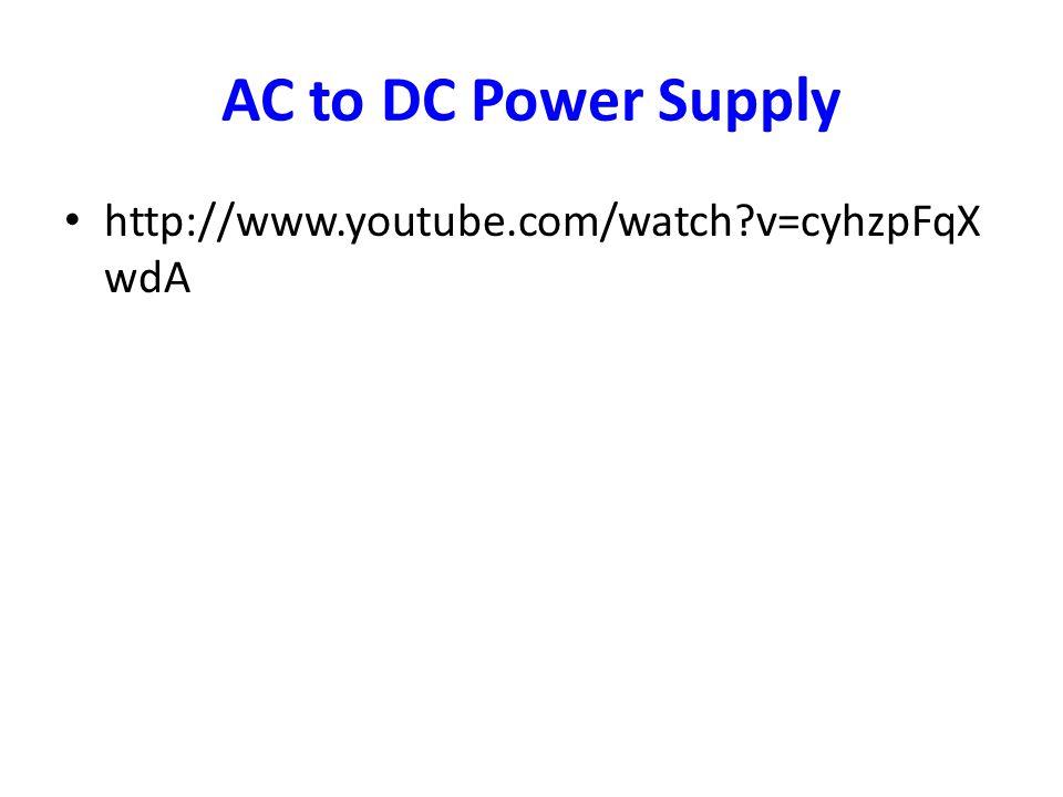 AC to DC Power Supply http://www.youtube.com/watch v=cyhzpFqXwdA