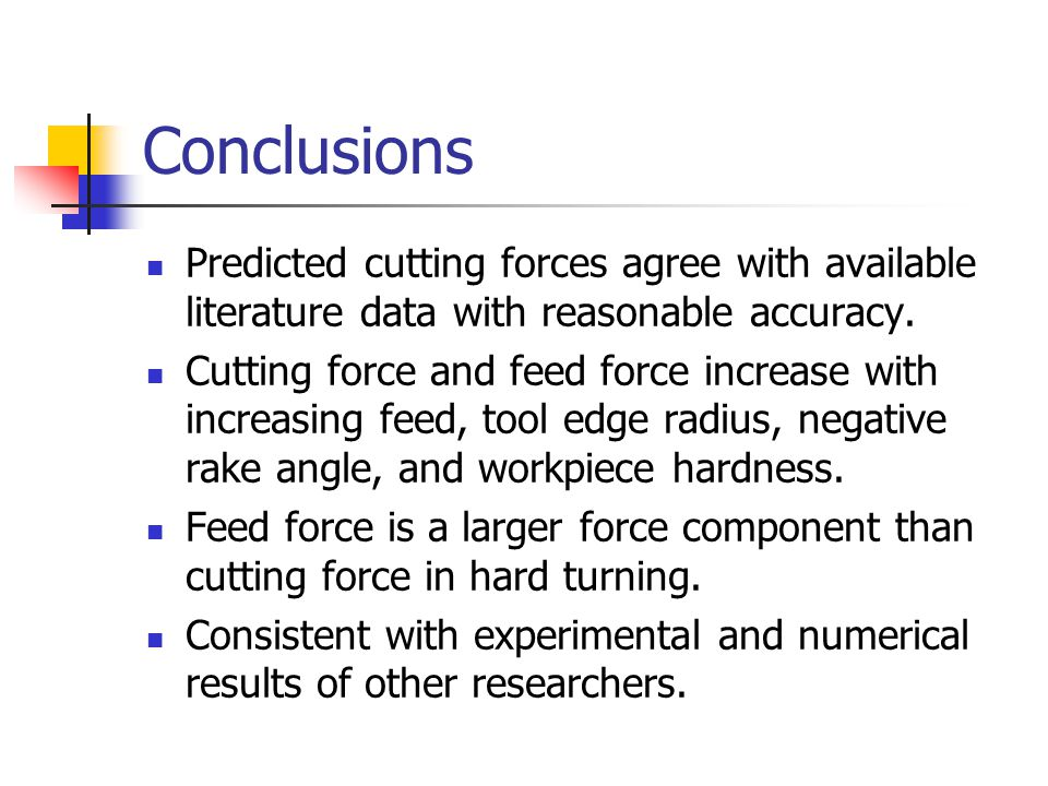 Conclusions Predicted cutting forces agree with available literature data with reasonable accuracy.