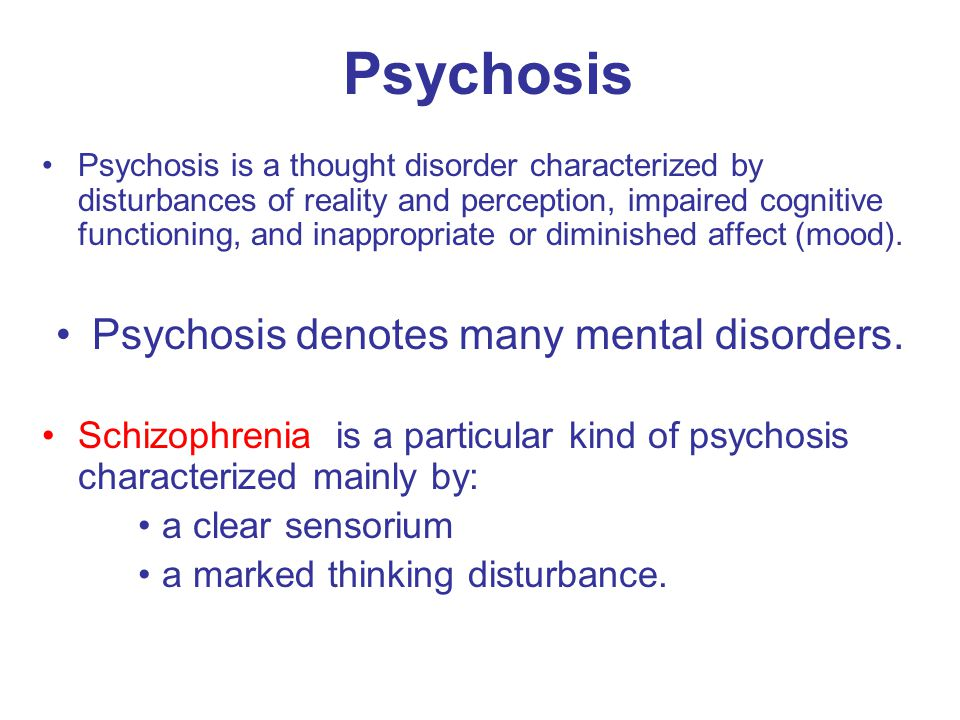 Psychosis denotes many mental disorders.