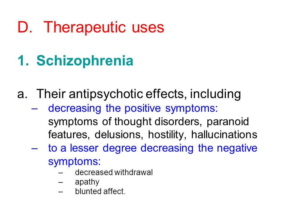 Therapeutic uses Schizophrenia Their antipsychotic effects, including