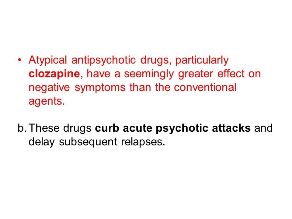Atypical antipsychotic drugs, particularly clozapine, have a seemingly greater effect on negative symptoms than the conventional agents.