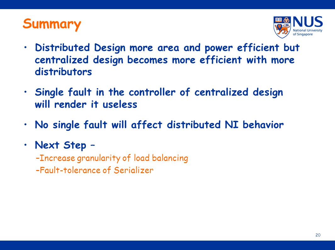 Summary Distributed Design more area and power efficient but centralized design becomes more efficient with more distributors.