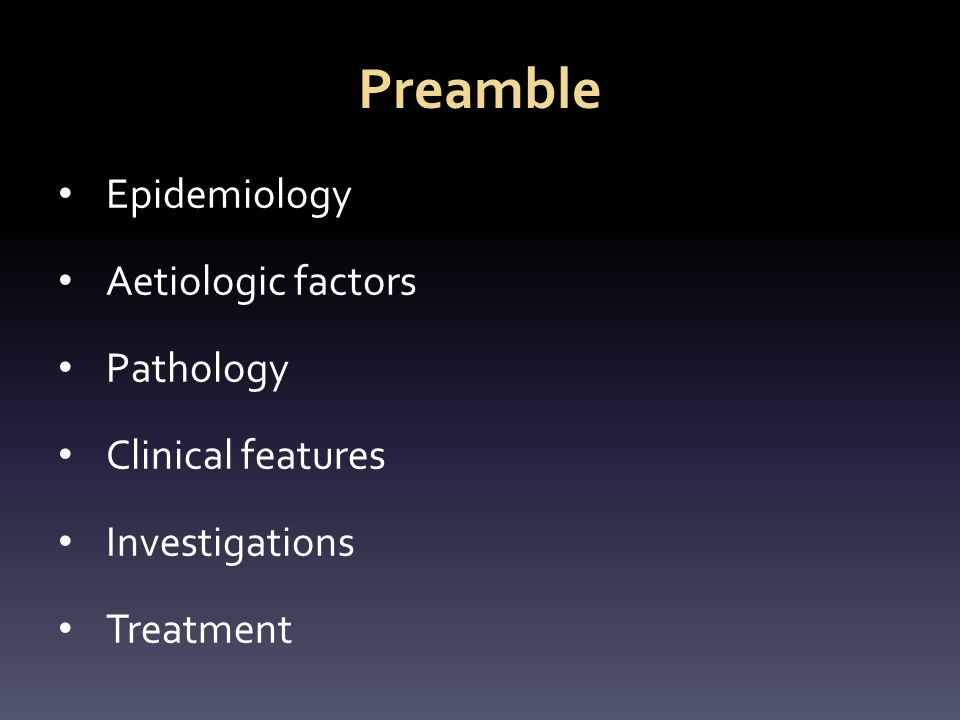 Preamble Epidemiology Aetiologic factors Pathology Clinical features