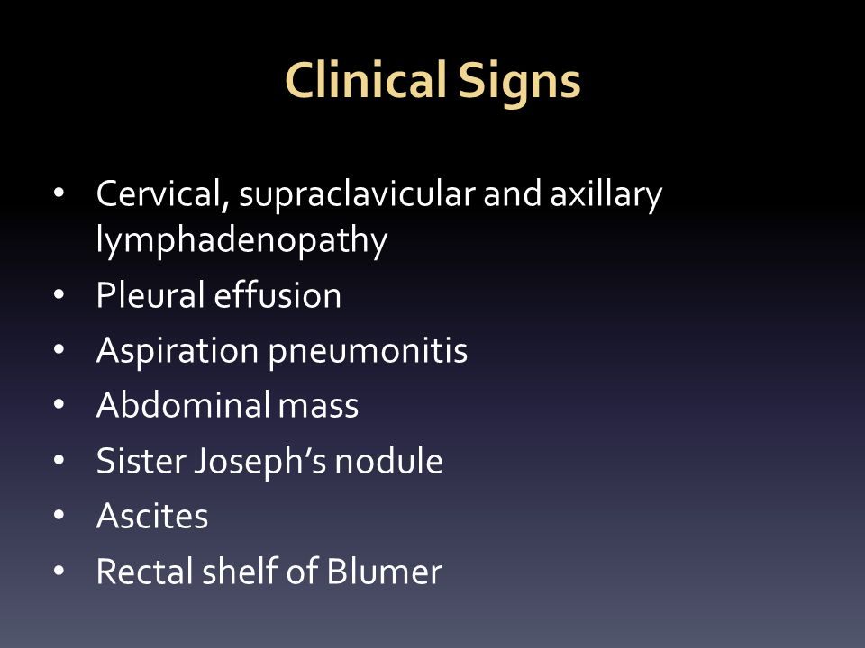 Clinical Signs Cervical, supraclavicular and axillary lymphadenopathy