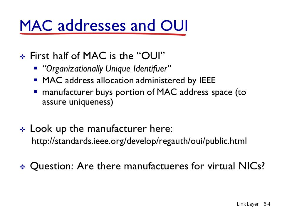 MAC addresses and OUI First half of MAC is the OUI