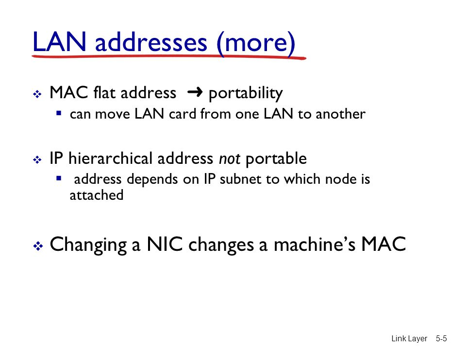 LAN addresses (more) Changing a NIC changes a machine's MAC