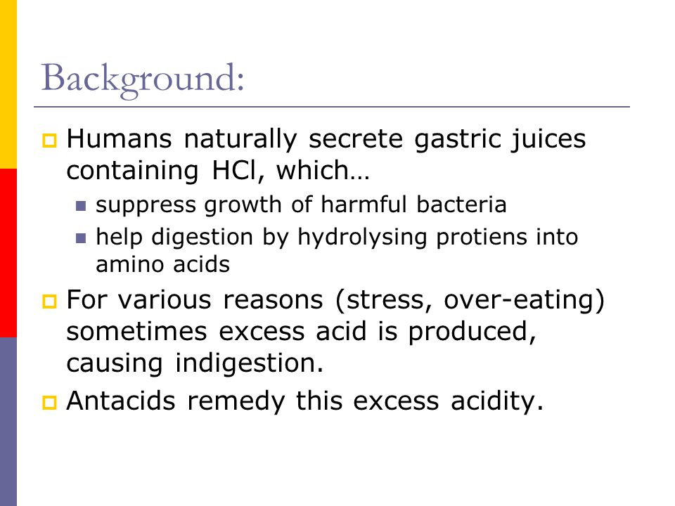 Background: Humans naturally secrete gastric juices containing HCl, which… suppress growth of harmful bacteria.
