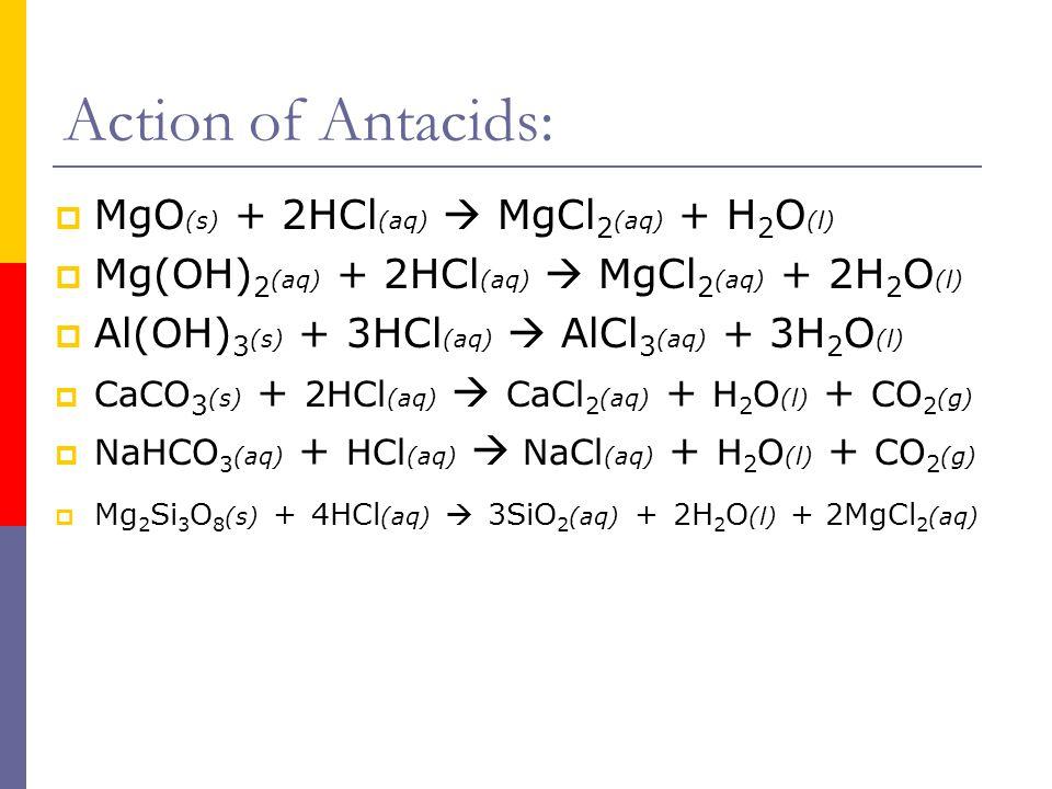 Action of Antacids: MgO(s) + 2HCl(aq)  MgCl2(aq) + H2O(l)