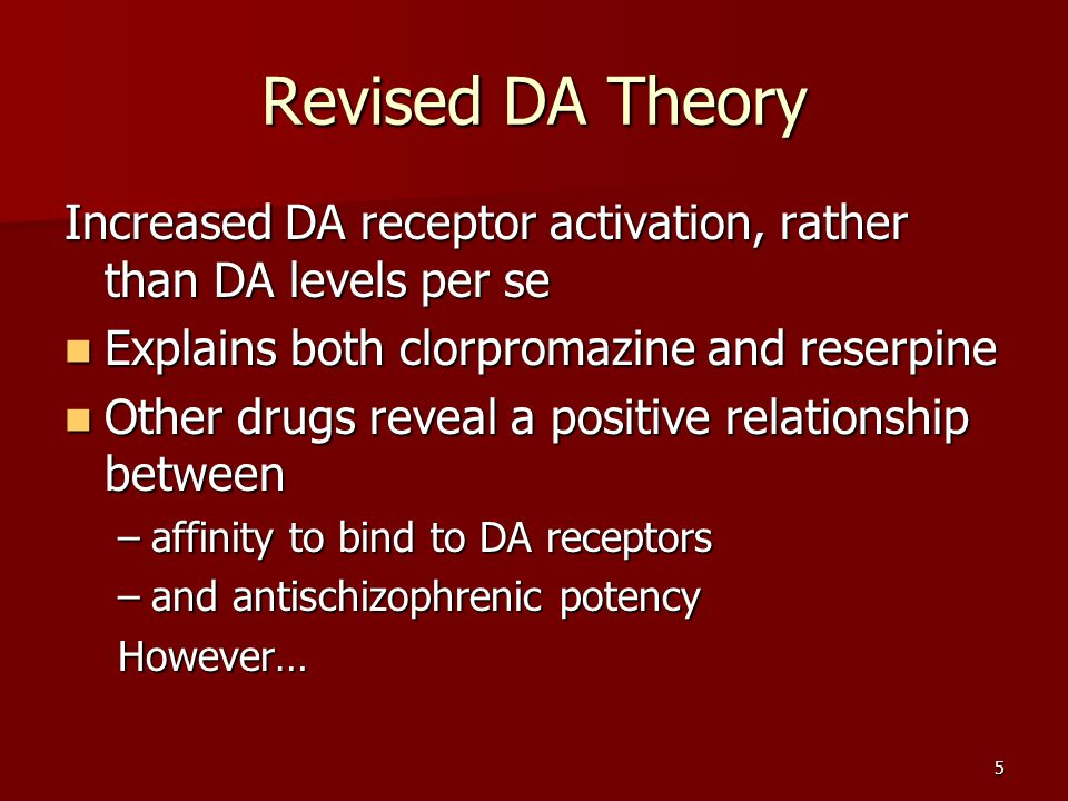 Revised DA Theory Increased DA receptor activation, rather than DA levels per se. Explains both clorpromazine and reserpine.