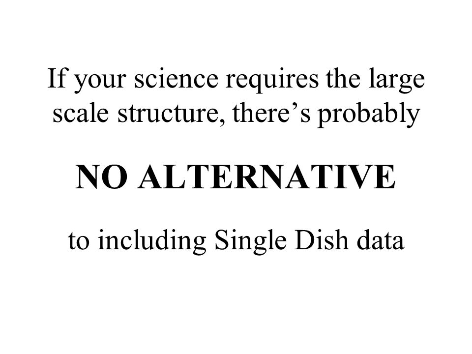 If your science requires the large scale structure, there's probably NO ALTERNATIVE to including Single Dish data