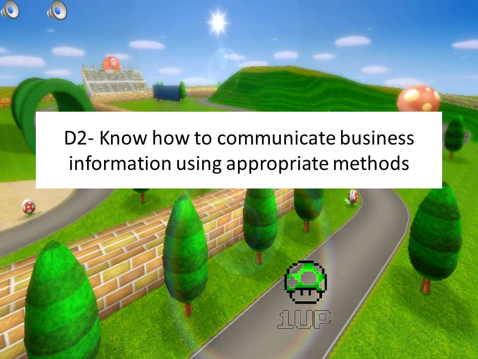 D2- Know how to communicate business information using appropriate methods