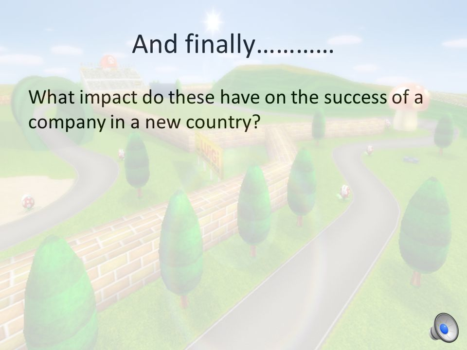 And finally………… What impact do these have on the success of a company in a new country