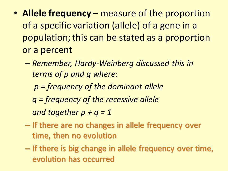 Allele frequency – measure of the proportion of a specific variation (allele) of a gene in a population; this can be stated as a proportion or a percent